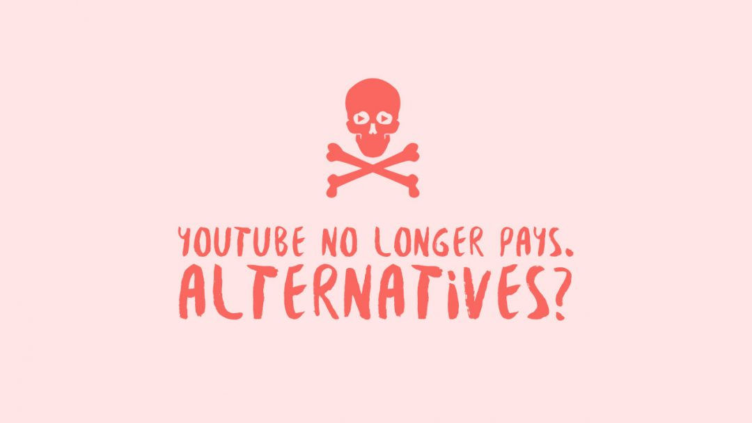 YouTube No Longer Pays. Alternatives?